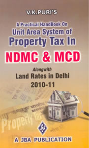A Practical Handbook on Unit Area System of Property Tax in NDMC & MCD (Alongwith Land Rates in Delhi 2010-11)