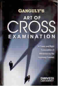 Art of Cross-Examination - A Closer and Rigid Examination of Witnesses by the Opposing Counsel