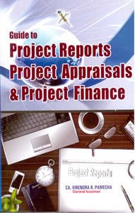 Guide to PROJECT REPORTS, Project Appraisals & Project Finance