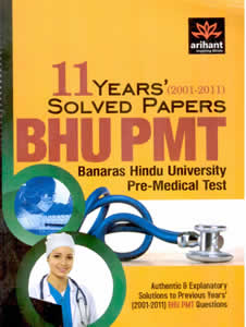 11 Years (2001-2011) Solved Papers BHU PMT (Banaras Hindu University Pre-Medical Test)