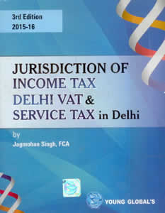 Jurisdiction of Income Tax, Delhi VAT & Service Tax in Delhi