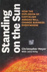 Standing on the Sun - How the Explosion of Capitalism Abroad will Change Business Everywhere