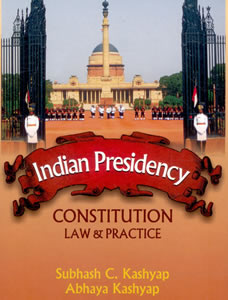 Indian Presidency - Constitution, Law & Practice
