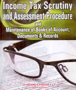Income Tax Scrutiny and Assessment Procedure and Maintenance of Books of Account, Documents & Records