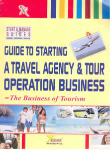 Guide to Starting A Travel Agency & Tour Operation Business - The Business of Tourism