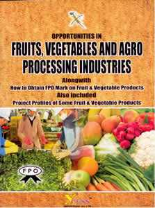 Opportunities in Fruits, Vegetables and Agro Processing Industries