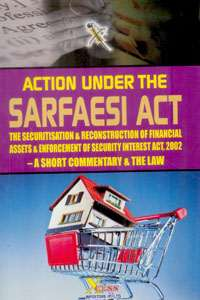 Action Under the SARFAESI Act - A Short Commentary & the Law