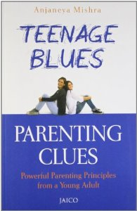 Teenage Blues, Parenting Clues : Powerful Parenting Principles form a Young Adult