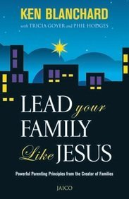 Lead Your Family Like Jesus - Powerful Parenting Principles from the Creator of Families