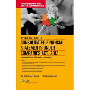 A Practical Guide to Consolidated Financial Statement Under Companies Act, 2013 - Including Format of Financial Statements