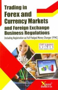 Trading in Forex and Currency Markets and Foreign Exchange Business Regulations Including Registration as Full Fledged Money Changer (FFMC)