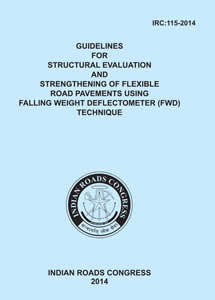 Guidelines for Structural Evaluation and Strengthening of Flexible Road Pavements using Falling Weight Deflectometer (FWD) Technique (IRC:115-2014)