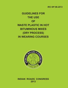 Guidelines for the Use of Waste Plastic in Hot Bituminous Mixes (Dry Process) in Wearing Courses (IRC:SP:98-2013)