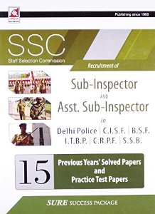 SSC Recruitment of Sub-Inspectors And Asst. Sub -Inspector in Delhi Police / C.I.S.F. / B.S.F. / I.T.B.P. / C.R.P.F / S.S.B. 15 Previous Years Solved Papers and Practice Test Papers