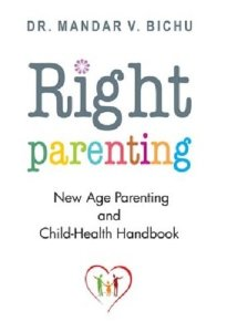 Right Parenting : New Age Parenting and Child - Health Handbook