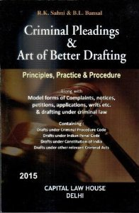Criminal Pleadings & Art of Better Drafting - Principles, Procedure & Practice along with Model Forms of Petitions, Complaints, Applications and revisions etc. under the Criminal Law