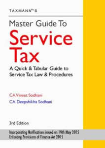 Master Guide to SERVICE TAX - A Quick & Tabular Guide to Service Tax Law & Procedures