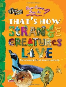 How Come? How So? Thats How Strange Creatures Live - The Amazing Life of Bizarre Animals