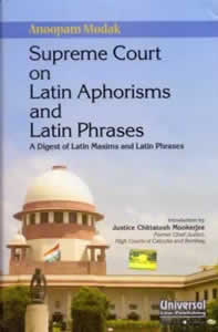 Supreme Court on Latin Aphorisms & Latin Phrases (A Digest of Latin Maxims and Latin Phrases)