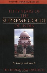 Fifty Years of the Supreme Court of India - Its Grasp and Reach