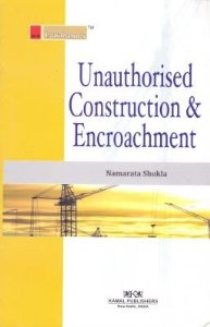 Unauthorised Construction and Encroachment (Laws Related to)