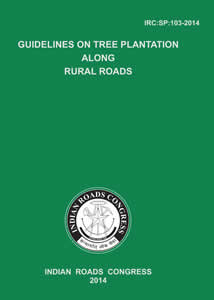 Guidelines on Tree Plantation along Rural Roads, 2014 (IRC-SP-103 : 2014)