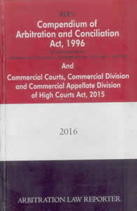 Compendium of Arbitration and Conciliation Act, 1996 and Commercial Courts, Commercial Division and Commercial Appellate Division of High Courts Act, 2015