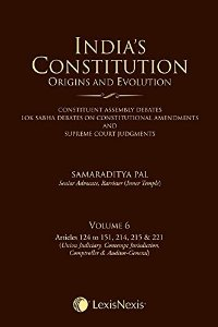Indias Constitution - Origins and Evolution (based on Constituent Assembly Debates, Lok Sabha Debates on Constitutional Amendments, and Supreme Court Judgments) (Vol. 6)