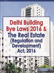 Delhi Building Bye Laws 2016 & The Real Estate (Regulation and Development Act, 2016)