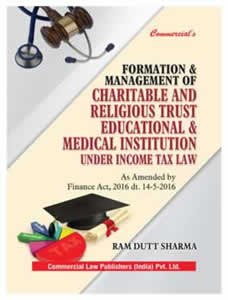 Formation & Management of CHARITABLE AND RELIGIOUS TRUSTS, Educational & Medical Instititutions under Income Tax Law