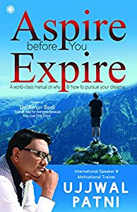 Aspire Before You Expire - A World Class Manual on Why & How to Pursue Your Dreams