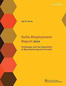 INDIA Employment Report 2016 - Challenges and the Imperative of Manufacturing-Led Growth