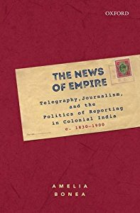 The News of Empire: Telegraphy, Journalism and the Politics of Reporting in Colonial India, c. 1830-1900
