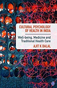 CULTURAL PSYCHOLOGY OF HEALTH IN INDIA - WELL-BEING, MEDICINE AND TRADITIONAL HEALTH CARE