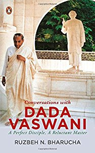 Conversations with Dada Vaswani : A Perfect Disciple, A Reluctant Master