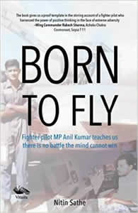 Born to Fly - Fighter Pilot MP Anil Kumar Teaches Us There is No Battle Mind Cannot Win