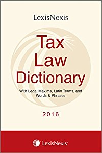 Tax Law Dictionary - With Legal Maxims, Latin Terms, and Words & Phrases