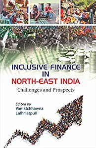 Inclusive Finance in North East India Challenges and Prospects