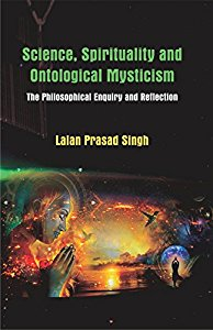Science, Spirituality and Ontological Mysticism The Philosophical Enquiry and Reflection