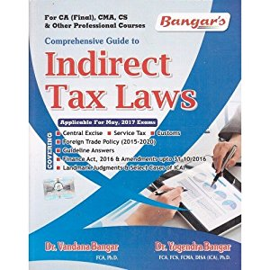 Comprehensive Guide to Indirect Tax Laws (for CA Final, CMA, CS & other Professional Courses) (as Applicable for Nov, 2016 Exams)