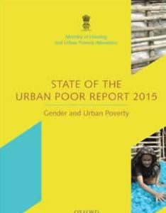 State of the Urban Poor Report 2015 - Gender and Urban Poverty