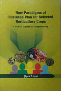 New Paradigms of Business Plan for Selected Horticulture Crops - A Practical Textbook for Entrepreneurship