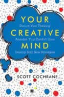 Your Ceative Mind - Disrupt Your Thinking  Abandon Your Comfort Zone Develop Bold New Strategies