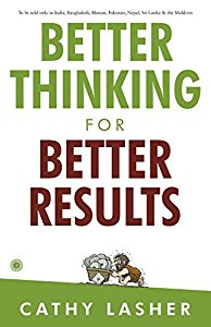 Better Thinking for Better Results  - Do you think as well as you can? Does the quality of your thinking even matter?
