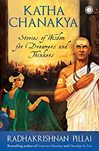Katha Chanakya - Stories of Wisdom for Dreamers and Thinkers