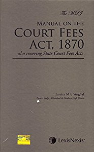 The MLJ Manual on The COURT FEES ACT, 1870 also covering State Court Fees Acts