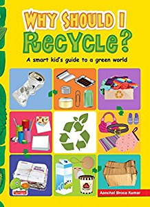 Why Should I Recycle? A smart kids guide to a green world