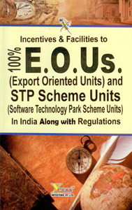 Incentives & Facilities to 100% E.O.Us. (Export Oriented Units) and STP Scheme Units (Software Technology Park Scheme Units) in India along with Regulations