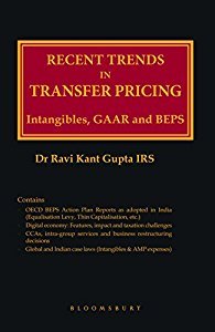RECENT TRENDS IN TRANSFER PRICING INTANGIBLES, GAAR AND BEPS