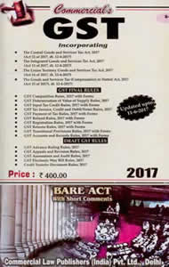 GST Act 2017 (Central GST Act * I-GST Act * UT-GST Act * GST Compensation to States Act * with Final Rules 2017 & Forms)